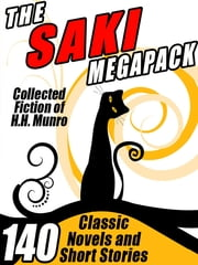 The Saki Megapack - 140 Classic Novels and Short Stories ebook by H.H. Munro,Saki