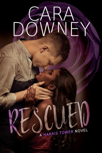 Rescued (A Harris Tower Novel) ebook by Cara Downey