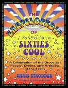 The Encyclopedia of Sixties Cool ebook by Chris Strodder,Michelle Phillips