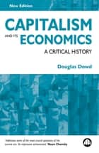 Capitalism and Its Economics - A Critical History eBook by Douglas Dowd