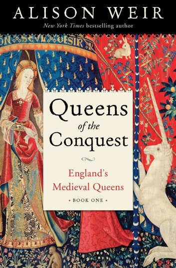Queens of the Conquest - England's Medieval Queens Book One ebook by Alison Weir