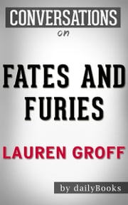 Fates and Furies: A Novel By Lauren Groff | Conversation Starters ebook by dailyBooks