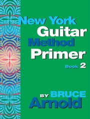 New York Guitar Method Primer Book 2 ebook by Arnold, Bruce E.
