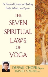 The Seven Spiritual Laws of Yoga: A Practical Guide to Healing Body, Mind, and Spirit ebook by Deepak Chopra M.D.