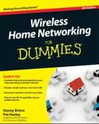 Wireless Home Networking For Dummies ebook by Danny Briere, Pat Hurley