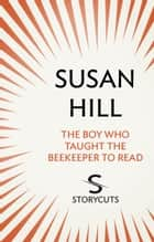 The Boy Who Taught The Beekeeper To Read (Storycuts) ebook by Susan Hill