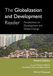 The Globalization and Development Reader - Perspectives on Development and Global Change ebook by J. Timmons Roberts,Amy Bellone Hite,Nitsan Chorev