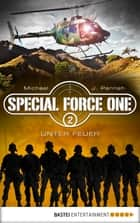 Special Force One 02 - Unter Feuer ebook by Michael J. Parrish