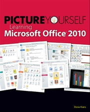 Picture Yourself Learning Microsoft® Office 2010 ebook by Diane Koers