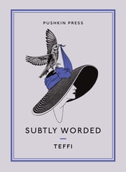 SUBTLY WORDED AND OTHER STORIES ebook by Teffi