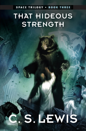 That Hideous Strength - (Space Trilogy, Book Three) ebook by C. S. Lewis