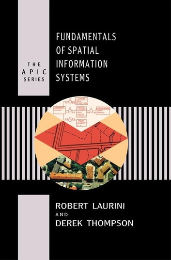 Fundamentals of Spatial Information Systems 電子書 by Robert Laurini,Derek Thompson