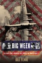 Big Week - Six Days that Changed the Course of World War II eBook by Bill Yenne