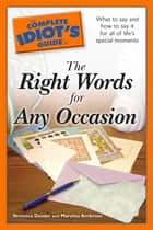The Complete Idiot's Guide to the Right Words for Any Occasion ebook by Veronica Deisler,Marylou Ambrose