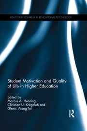 Student Motivation and Quality of Life in Higher Education ebook by Marcus A. Henning,Christian U. Krägeloh,Glenis Wong-Toi