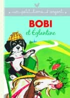 Bobi et Eglantine ebook by Pierre Probst
