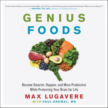 Genius Foods - Become Smarter, Happier, and More Productive While Protecting Your Brain for Life audiobook by Max Lugavere,Paul Grewal