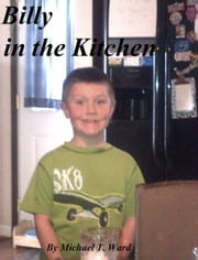Billy In The Kitchen ebook by Michael T. Ward