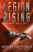 Legion Rising - Legionnaire Series, #2 ebook by Andreas Christensen