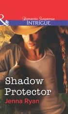 Shadow Protector (Mills & Boon Intrigue) ebook by Jenna Ryan