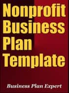Nonprofit Business Plan Template (Including 6 Free Bonuses) ebook by Business Plan Expert