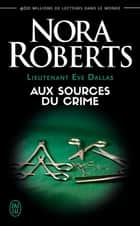 Lieutenant Eve Dallas (Tome 21) - Aux sources du crime ebook by Nora Roberts, Nicole Hibert