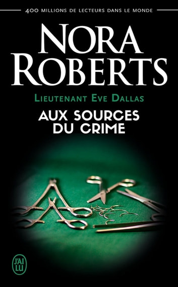Lieutenant Eve Dallas (Tome 21) - Aux sources du crime eBook by Nora Roberts