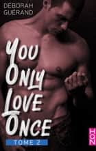 You Only Love Once - Tome 2 ebook by