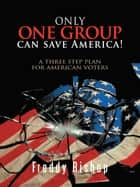 Only one group can save America! ebook by Freddy Bishop