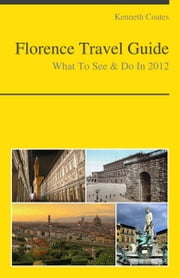 Florence, Italy Travel Guide - What To See & Do ebook by Kenneth Coates