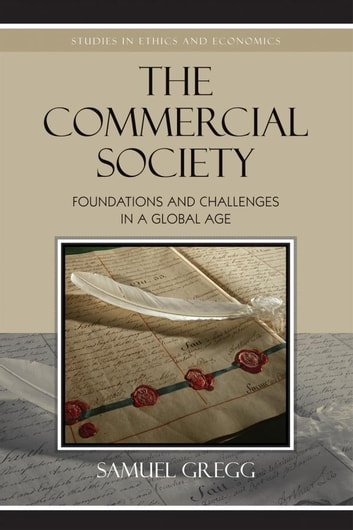 The Commercial Society - Foundations and Challenges in a Global Age ebook by Samuel Gregg