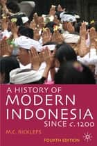 A History of Modern Indonesia since c.1200 ebook by Professor M.C. Ricklefs