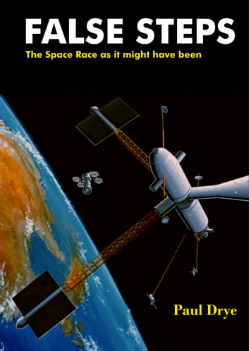 False Steps: The Space Race as It Might Have Been ebook by Paul Drye