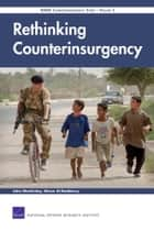Rethinking Counterinsurgency - RAND Counterinsurgency Study--Volume 5 ebook by John Mackinlay, Alison Al-Baddawy