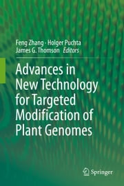 Advances in New Technology for Targeted Modification of Plant Genomes ebook by Feng Zhang,Holger Puchta,James G. Thomson