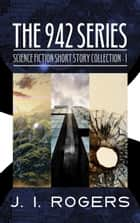 The 942 Series - Science Fiction Short Story Collection 1 - Tamyrh Quarterly, #1 ebook by J. I. Rogers