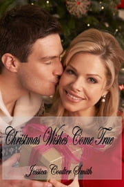 Christmas Wishes Come True ebook by Jessica Coulter Smith