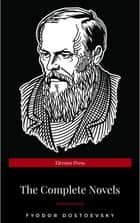 Fyodor Dostoyevsky: The Complete Novels ebook by Fyodor Dostoevsky