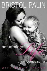 Not Afraid of Life - My Journey So Far ebook by Bristol Palin,Nancy French