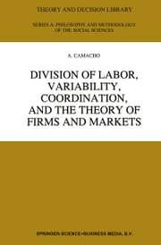 Division of Labor, Variability, Coordination, and the Theory of Firms and Markets ebook by A. Camacho
