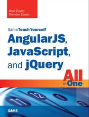AngularJS, JavaScript, and jQuery All in One, Sams Teach Yourself ebook by Dayley, Brad