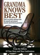 Grandma Knows Best ebook by The Editors Of True Story And True Confessions