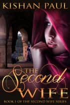 The Second Wife ebook by Kishan Paul