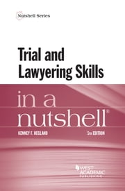 Trial and Lawyering Skills in a Nutshell ebook by Kenney Hegland