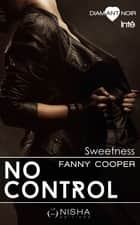 No Control - intégrale Sweetness eBook by Fanny Cooper