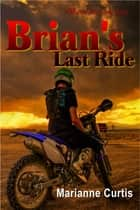 Brian's Last Ride ebook by Marianne Curtis