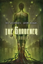 The Gardener ebook by S. A. Bodeen