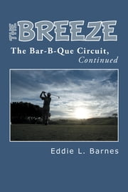 The Breeze - The Bar-B-Que Circuit, Continued ebook by Eddie L. Barnes
