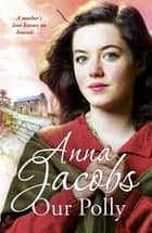 Our Polly - The Kershaw Sisters, Book 2 ebook by Anna Jacobs