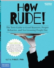 How Rude!: The Teen Guide to Good Manners, Proper Behavior, and Not Grossing People Out ebook by Packer, Alex J.